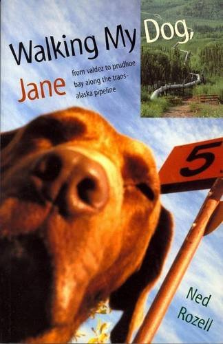 Walking My Dog Jane  From Valdez To Prudhoe Bay Along The Trans Alaska Pipeline  Emerging Writers In Creative Nonfiction