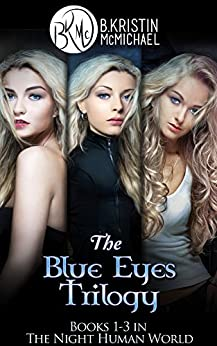 The Blue Eyes Trilogy Complete Collection: The Legend of the Blue Eyes, Becoming a Legend, Winning the Legend (The Night Human World Book 1) by [McMichael, B. Kristin]