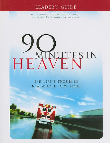90 Minutes in Heaven Leader's Guide: See Life's Troubles in a Whole New Light