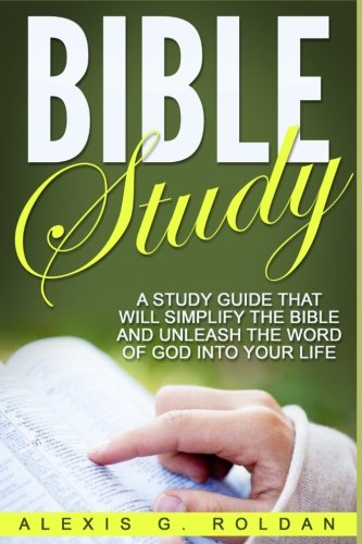 bible-study-a-study-guide-that-will-simplify-the-bible-and-unleash-the-word-of-god-into-your-life-ch