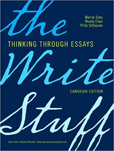 the write stuff thinking through essays first canadian edition the write stuff thinking through essays first canadian edition plus mycanadiancomplab pearson etext access card package marcie sims wendy chan