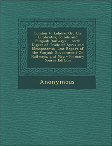 London to Lahore: Or, the Euphrates, Scinde and Punjaub
