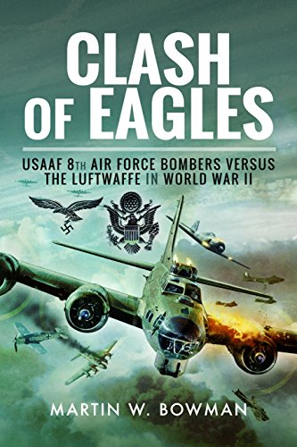 Clash of Eagles: USAAF 8th Air Force Bombers versus the Luftwaffe in World War ()