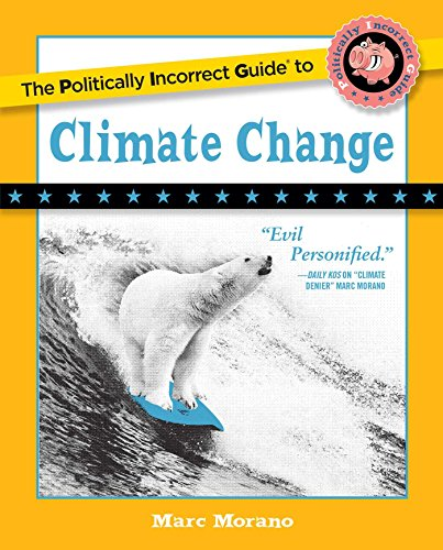 The Politically Incorrect Guide to Climate Change (The Politically Incorrect Guides) by [Morano, Marc]