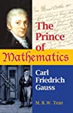 The Prince of Mathematics, M. B. W. Tent, 1568814550