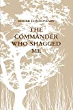 The Commander Who Shagged Me, Roger Londoniary, 1304739155