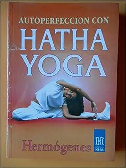 Autoperfección Con Hatha Yoga (Horus): Amazon.es: Hermogenes ...