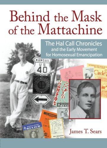 Behind the Mask of the Mattachine: The Hal Call Chronicles and the Early Movement for Homosexual Emancipation (Haworth Gay and Lesbian Studies) by Brand: Routledge