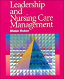 Leadership and Nursing Care Management, Huber, Diane G., 0721644287