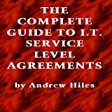 Complete Guide to IT Service Level Agreements 2000 : Matching Service Quality to Business Needs, Hiles, Andrew, 0964164825