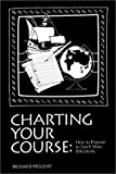 Charting Your Course : How to Prepare to Teach More Effectively, Pregent, Richard, 0912150300