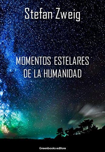 Momentos estelares de la humanidad par Stefan Zweig