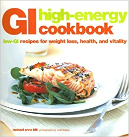 GI High-Energy Cookbook: Low-GI Recipes for Weight Loss, Health, and Vitality