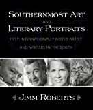 Southernmost Art and Literary Portraits, Jimm Roberts, 0865548773