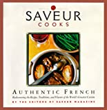 Saveur Cooks Authentic French: Rediscovering the Recipes, Traditions, and Flavors of the World's Greatest Cuisine
