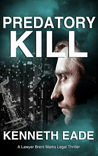 Book: Predatory Kill - A Legal Thriller - Can Too Big to Fail Get Away with Murder? by Kenneth Eade