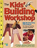 The Kids' Building Workshop, Craig Robertson and Barbara Robertson, 1580175724