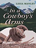 In a Cowboy's Arms, Lissa Manley, 0786281391