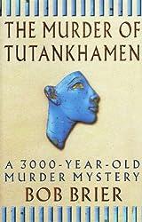 THE MURDER OF TUTANKHAMEN: A 3000 - YEAR - OLD MURDER MYSTERY.