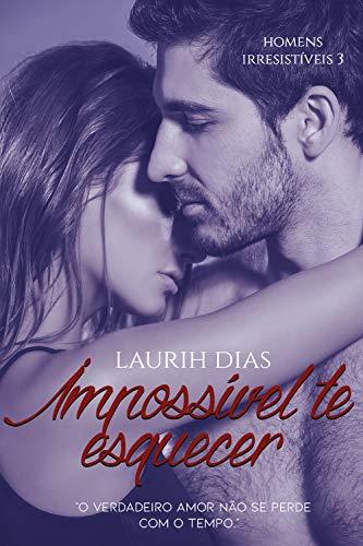 Impossível te esquecer (Homens Irresistíveis Livro 3)
