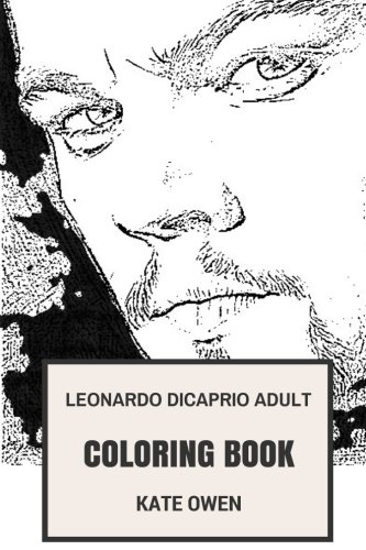 Leonardo DiCaprio Adult Coloring Book: Titanic Star and Martins Scorse Prodigy Actor, Academy Award Winner and Enviromentalist Inspired Adult Coloring Book (Leonardo Books)
