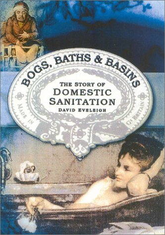 Bogs, Baths, and Basins: The Story of Domestic Sanitation