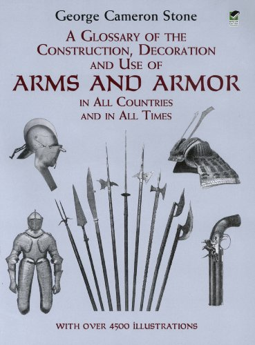 - A Glossary of the Construction, Decoration and Use of Arms and Armor: in All Countries and in All Times (Dover Military History, Weapons, Armor)