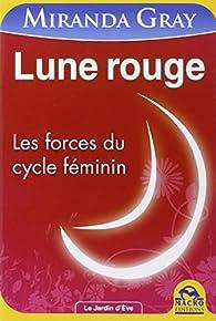 Lune rouge - les forces du cycle féminin par Miranda Gray