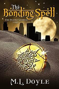 The Bonding Spell (The Desert Goddess Series Book 1) by [Doyle, M. L.]