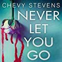 Never Let You Go Hörbuch von Chevy Stevens Gesprochen von: Caitlin Davies, Rachel Fulginiti