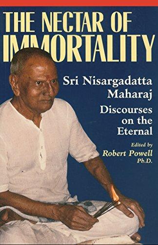 The Nectar of Immortality: Sri Nisargadatta Maharaj Discourses on the - Seattle Nectars