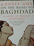 Front cover for the book On The Road To Baghdad by Guneli Gun