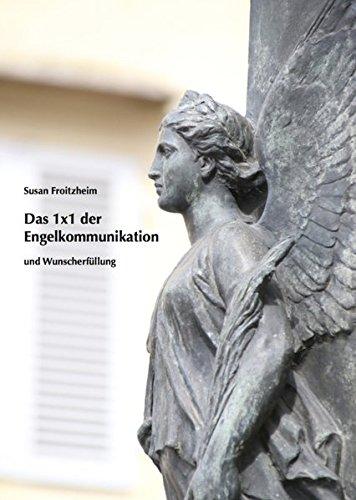 Das 1 x 1 der Engelkommunikation und Wunscherfüllung