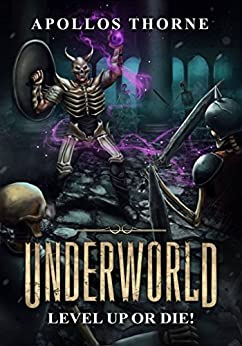 Underworld - Level Up or Die: A LitRPG Series by [Thorne, Apollos]