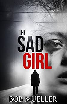 The Sad Girl by [Mueller, Bob]