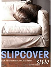 Slipcover Style: Easy-to-Make Covers for Chairs, Sofas, Beds, and Tables