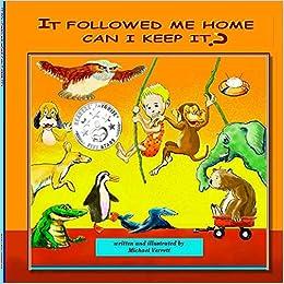 9ff292043fb It Followed Me Home Can I Keep It   Michael Verrett  9781312155381 ...