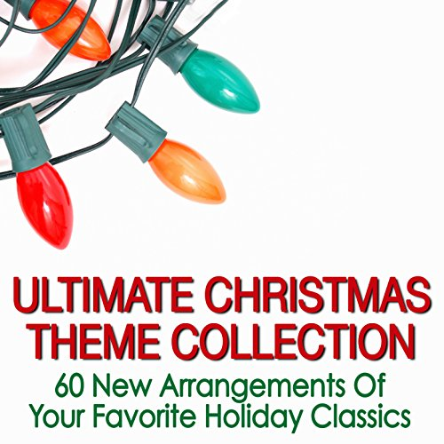 Ultimate Christmas Theme Collection: 60 New Arrangements of Your Favorite Holiday Classics -