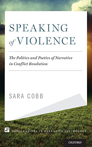 Speaking of Violence: The Politics and Poetics of Narrative in Conflict Resolution (Explorations in Narrative Psychology