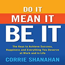 Do It, Mean It, Be It: The Keys to Achieve Success, Happiness, and Everything You Deserve at Work and in Life Audiobook by Corrie Shanahan Narrated by Marguerite Gavin