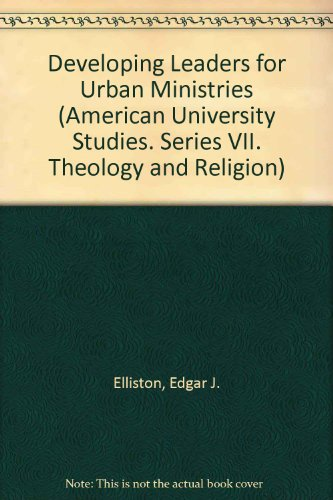 Developing Leaders for Urban Ministries (American University Studies)