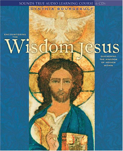 Encountering the Wisdom Jesus: Quickening the Kingdom of Heaven Within by Brand: Sounds True, Incorporated
