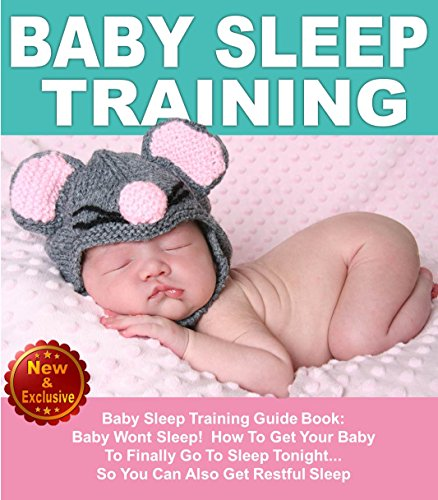 Baby Sleep Training: How To Get Your Baby To Finally Go To Sleep Tonight...So You Can Also Get Restful Sleep (Mommy and Baby Books by Andrea L. Mortenson Book 4) (Sleep Training For Babies)