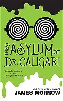 The Asylum of Dr. Caligari Kindle Edition by James Morrow