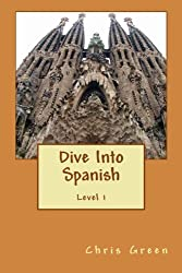 Dive Into Spanish by Chris Green (2011-01-28)
