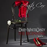 The Beginning: Dirty White Candy, Book 1