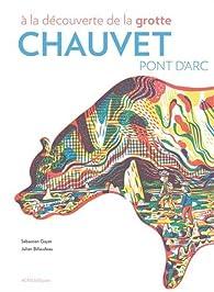 À la découverte de la grotte Chauvet-Pont d'Arc par Sébastien Gayet