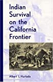 Indian Survival on the California Frontier (Yale Western Americana Series)