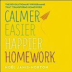 Calmer, Easier, Happier Homework: The revolutionary programme that transforms homework | Noël Janis-Norton