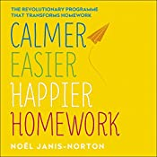 Calmer, Easier, Happier Homework: The revolutionary programme that transforms homework | Noël Janis-Norton